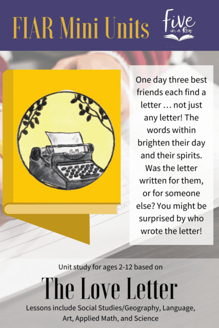 Five in a Row Mini Unit Study for Ages 8-12. This includes most of your subjects using the children's picture book The Love Letter.